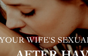 How to Get Your Wife's Sexual Best After Having Children