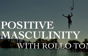 The Return of Positive Masculinity | Rollo Tomassi