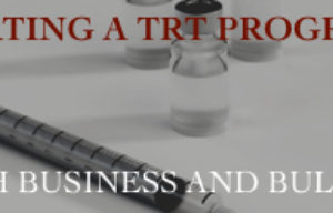 What You Need to Know Before Starting a TRT Program | Business and Bullets
